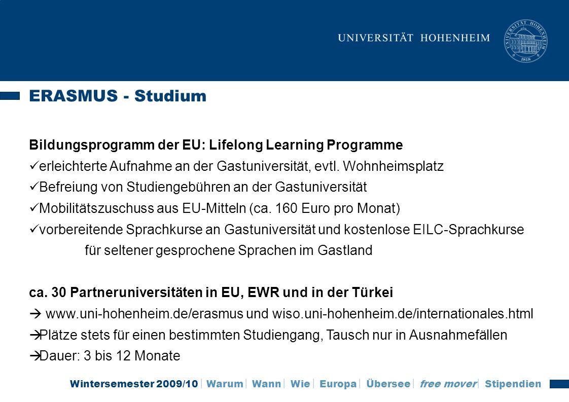 Wintersemester 2009/10 Warum Wann Wie Europa Übersee free mover Stipendien ERASMUS - Studium Bildungsprogramm der EU: Lifelong Learning Programme erle