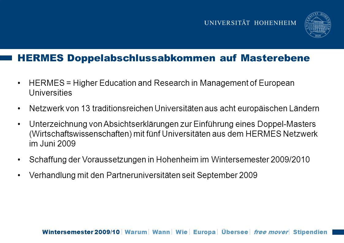Wintersemester 2009/10 Warum Wann Wie Europa Übersee free mover Stipendien HERMES Doppelabschlussabkommen auf Masterebene HERMES = Higher Education an