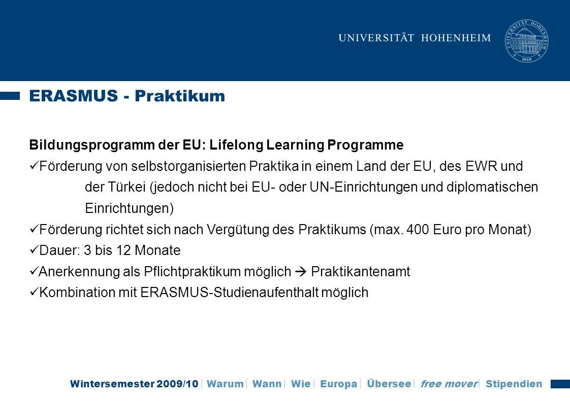 Wintersemester 2009/10 Warum Wann Wie Europa Übersee free mover Stipendien ERASMUS - Praktikum Bildungsprogramm der EU: Lifelong Learning Programme Fö