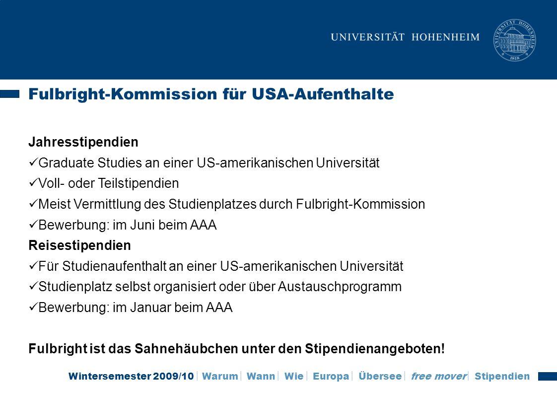 Wintersemester 2009/10 Warum Wann Wie Europa Übersee free mover Stipendien Fulbright-Kommission für USA-Aufenthalte Jahresstipendien Graduate Studies