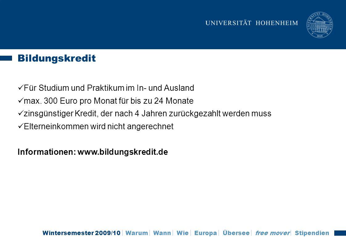 Wintersemester 2009/10 Warum Wann Wie Europa Übersee free mover Stipendien Bildungskredit Für Studium und Praktikum im In- und Ausland max. 300 Euro p