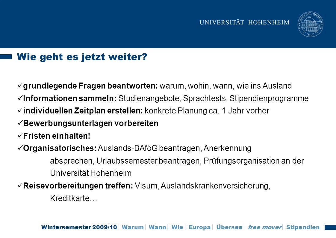 Wintersemester 2009/10 Warum Wann Wie Europa Übersee free mover Stipendien Wie geht es jetzt weiter? grundlegende Fragen beantworten: warum, wohin, wa