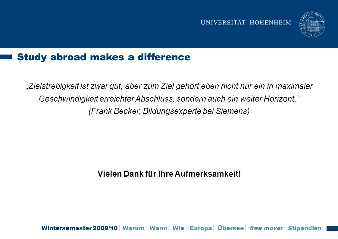 Wintersemester 2009/10 Warum Wann Wie Europa Übersee free mover Stipendien Study abroad makes a difference Zielstrebigkeit ist zwar gut, aber zum Ziel