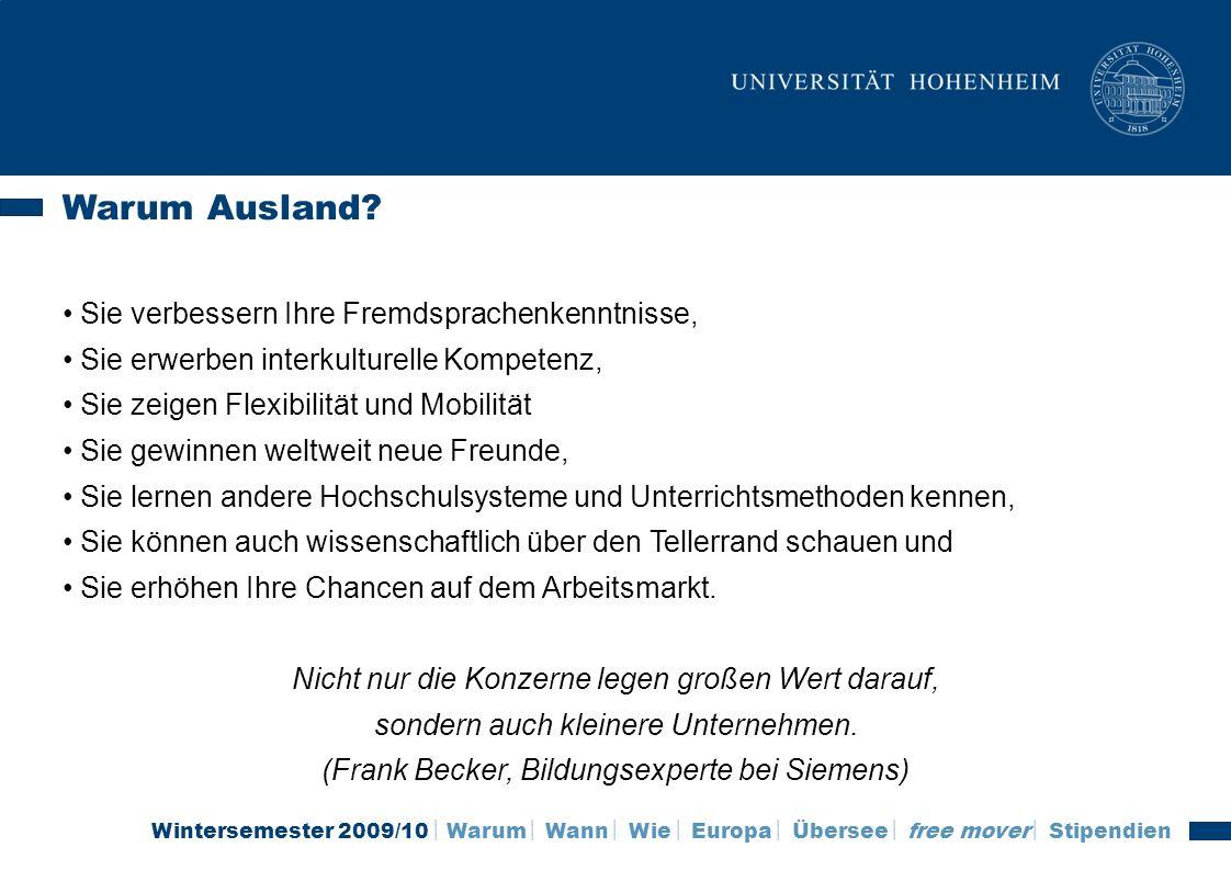 Wintersemester 2009/10 Warum Wann Wie Europa Übersee free mover Stipendien Warum Ausland? Sie verbessern Ihre Fremdsprachenkenntnisse, Sie erwerben in