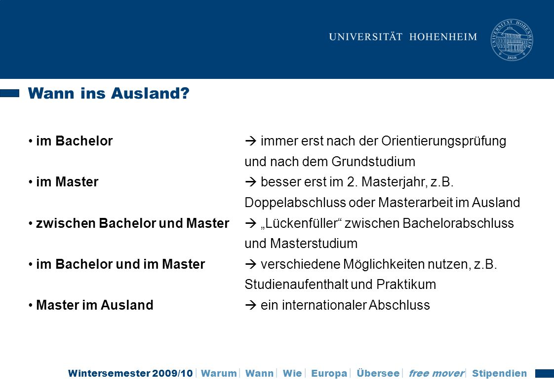 Wintersemester 2009/10 Warum Wann Wie Europa Übersee free mover Stipendien Wann ins Ausland? im Bachelor immer erst nach der Orientierungsprüfung und