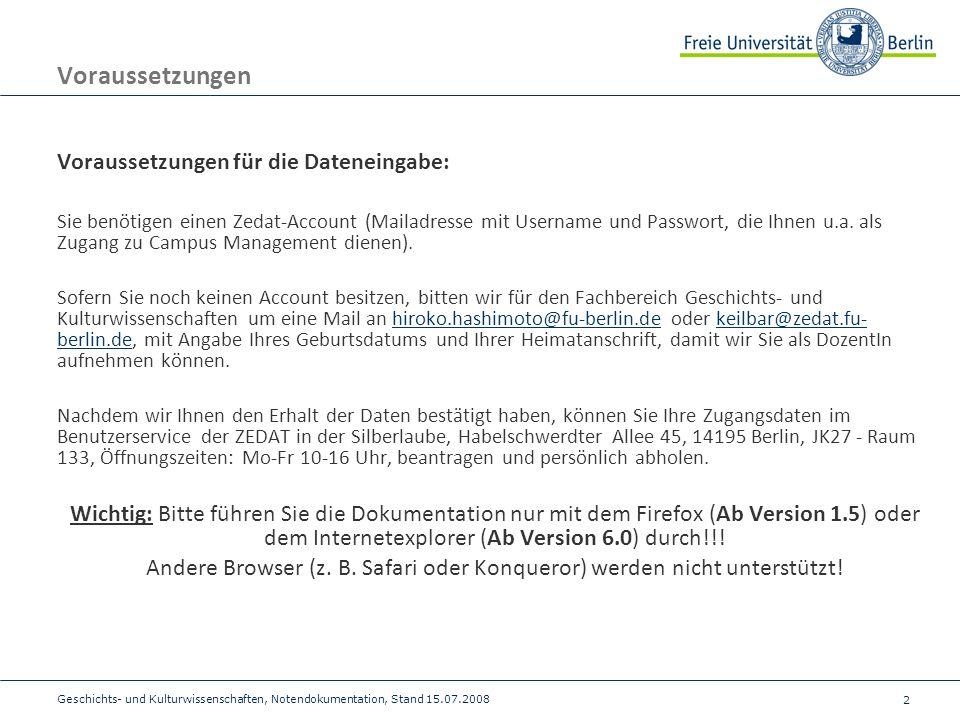 2 Geschichts- und Kulturwissenschaften, Notendokumentation, Stand 15.07.2008 Voraussetzungen Voraussetzungen für die Dateneingabe: Sie benötigen einen Zedat-Account (Mailadresse mit Username und Passwort, die Ihnen u.a.