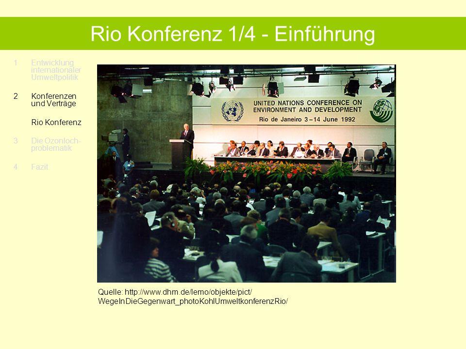 1Entwicklung internationaler Umweltpolitik 2 Konferenzen und Verträge Rio Konferenz 3 Die Ozonloch- problematik 4 Fazit Rio Konferenz 1/4 - Einführung Quelle: http://www.dhm.de/lemo/objekte/pict/ WegeInDieGegenwart_photoKohlUmweltkonferenzRio/