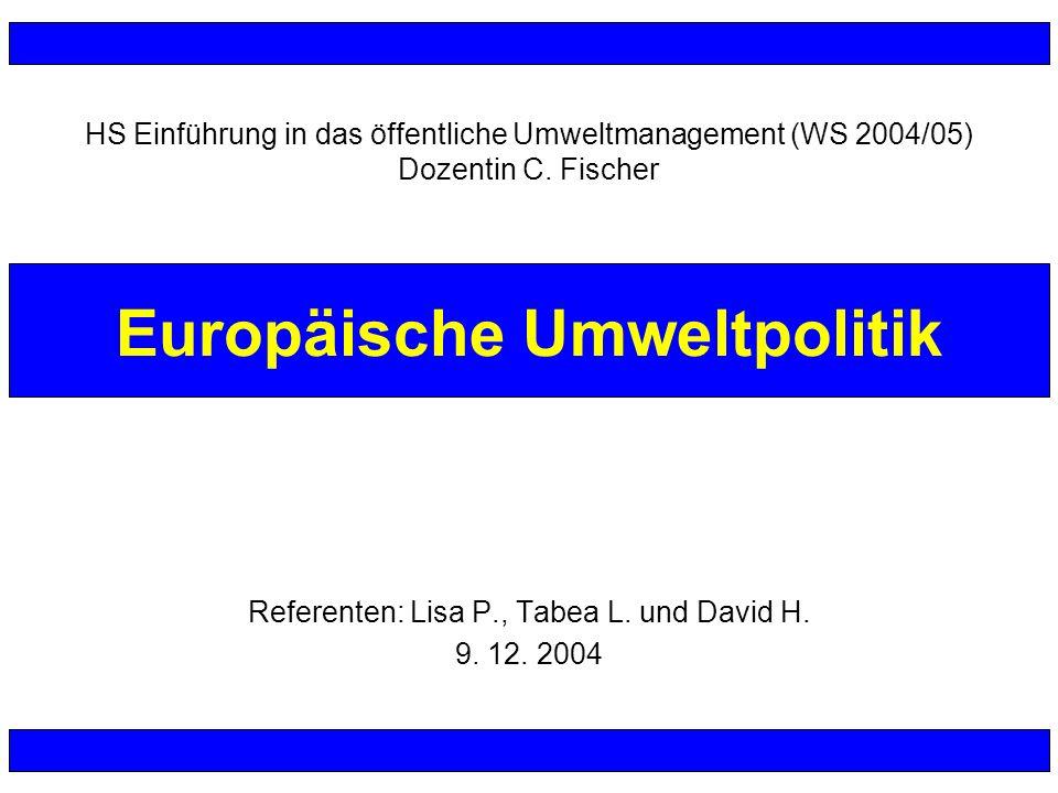 Referenten: Lisa P., Tabea L. und David H. 9. 12. 2004 Europäische Umweltpolitik HS Einführung in das öffentliche Umweltmanagement (WS 2004/05) Dozent
