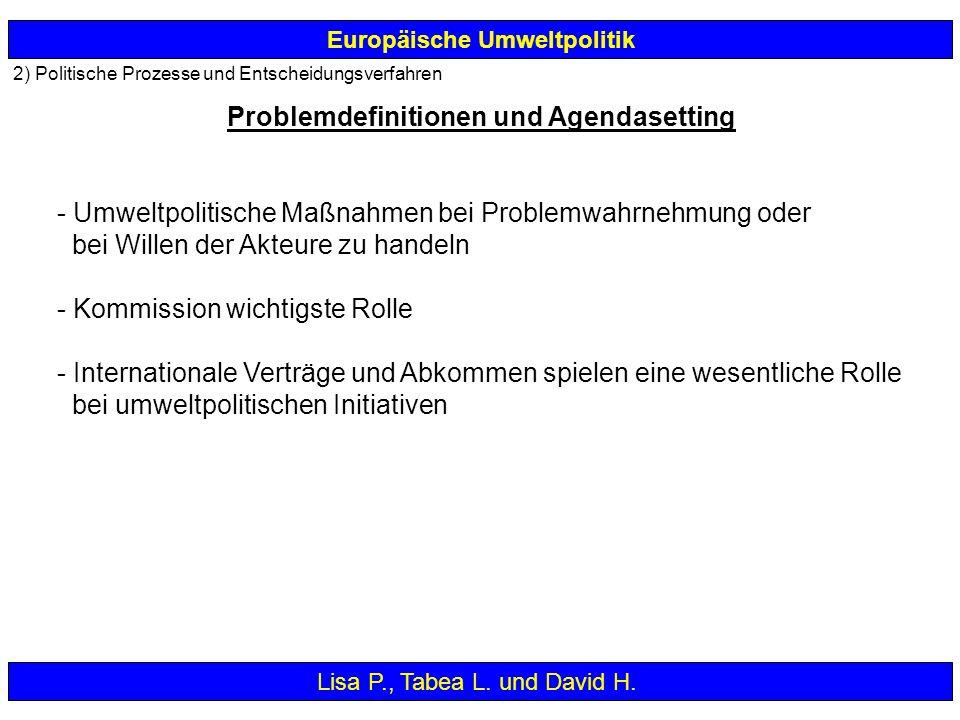 2) Politische Prozesse und Entscheidungsverfahren Europäische Umweltpolitik - Umweltpolitische Maßnahmen bei Problemwahrnehmung oder bei Willen der Ak