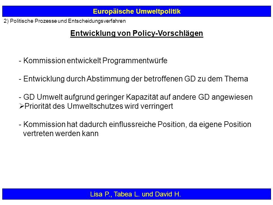2) Politische Prozesse und Entscheidungsverfahren Europäische Umweltpolitik - Kommission entwickelt Programmentwürfe - Entwicklung durch Abstimmung de