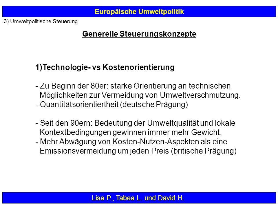 3) Umweltpolitische Steuerung Europäische Umweltpolitik 1)Technologie- vs Kostenorientierung - Zu Beginn der 80er: starke Orientierung an technischen