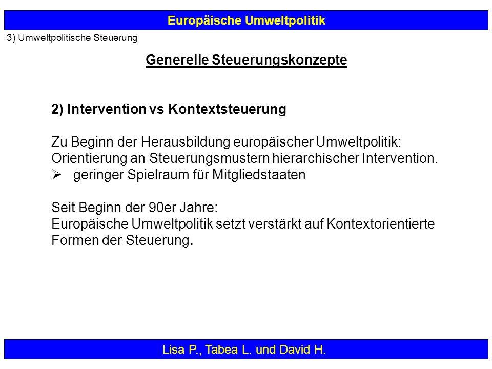 3) Umweltpolitische Steuerung Europäische Umweltpolitik 2) Intervention vs Kontextsteuerung Zu Beginn der Herausbildung europäischer Umweltpolitik: Or
