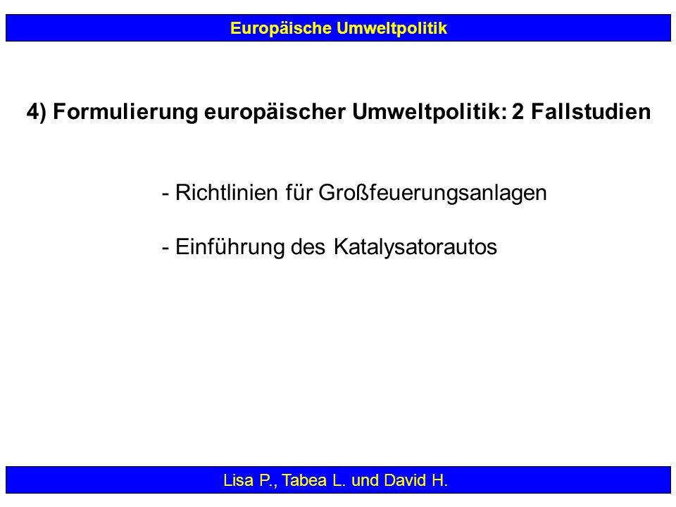4) Formulierung europäischer Umweltpolitik: 2 Fallstudien - Richtlinien für Großfeuerungsanlagen - Einführung des Katalysatorautos Europäische Umweltp