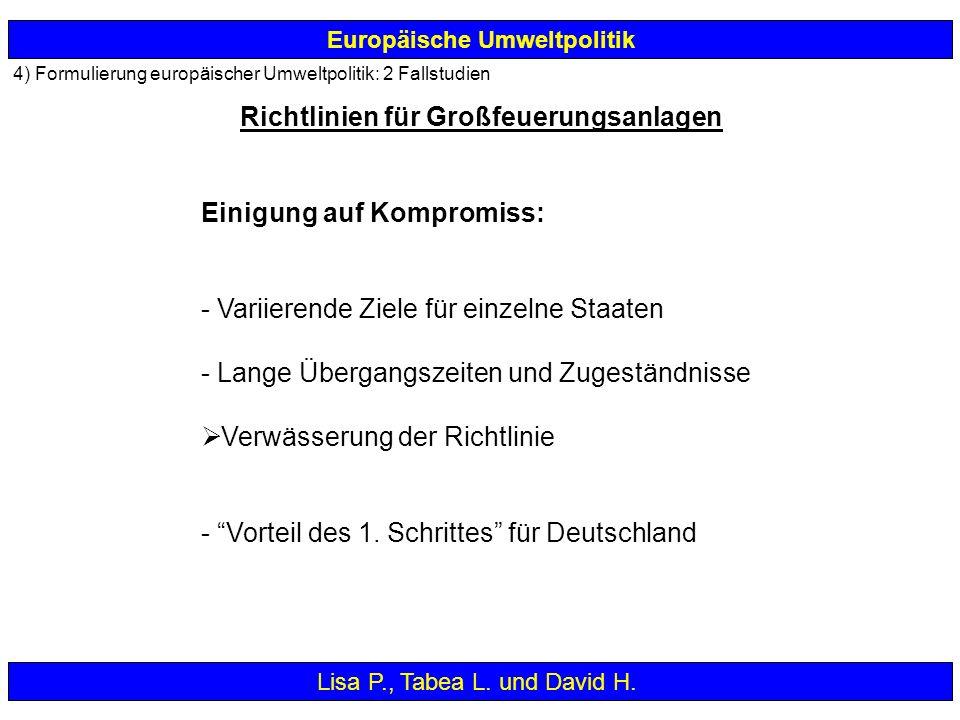 Europäische Umweltpolitik Lisa P., Tabea L. und David H. Einigung auf Kompromiss: - Variierende Ziele für einzelne Staaten - Lange Übergangszeiten und