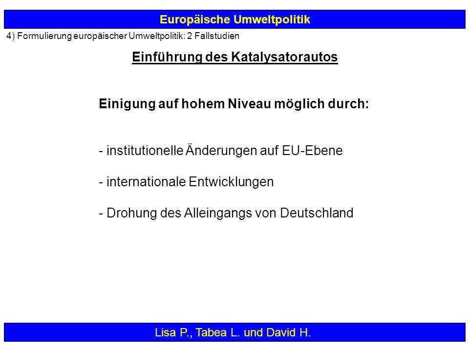 4) Formulierung europäischer Umweltpolitik: 2 Fallstudien Europäische Umweltpolitik Lisa P., Tabea L. und David H. Einigung auf hohem Niveau möglich d