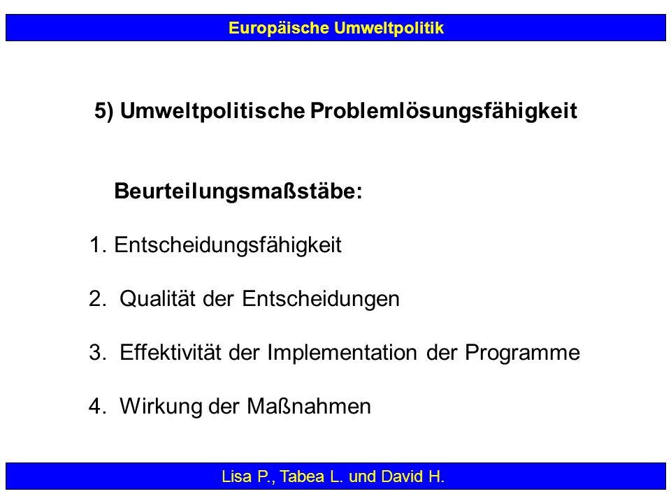 Europäische Umweltpolitik Beurteilungsmaßstäbe: 1.Entscheidungsfähigkeit 2. Qualität der Entscheidungen 3. Effektivität der Implementation der Program