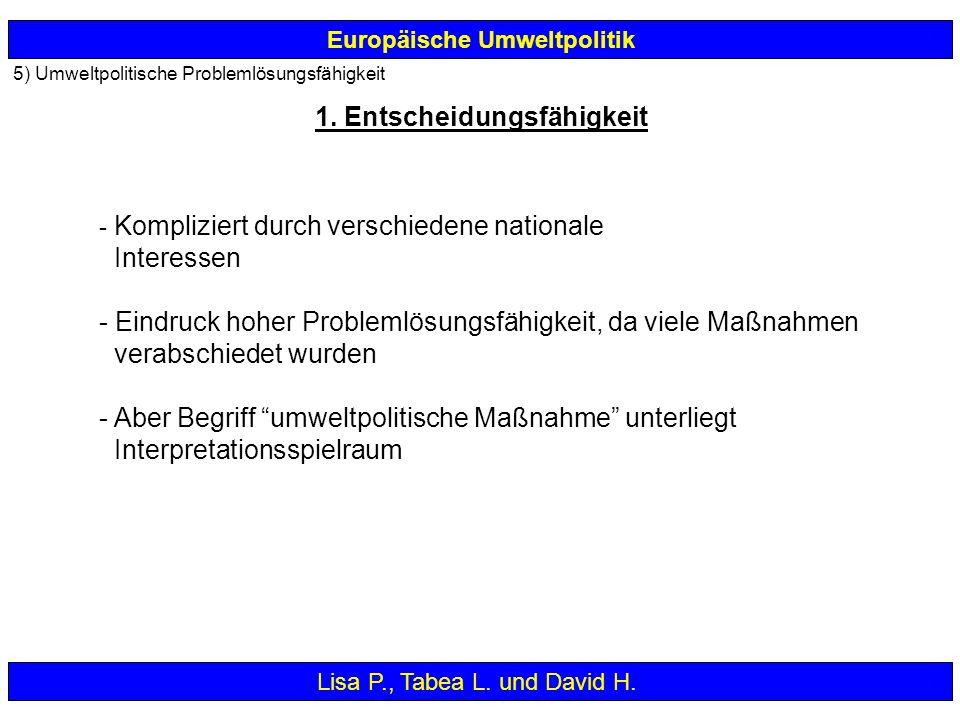 Europäische Umweltpolitik - Kompliziert durch verschiedene nationale Interessen - Eindruck hoher Problemlösungsfähigkeit, da viele Maßnahmen verabschi