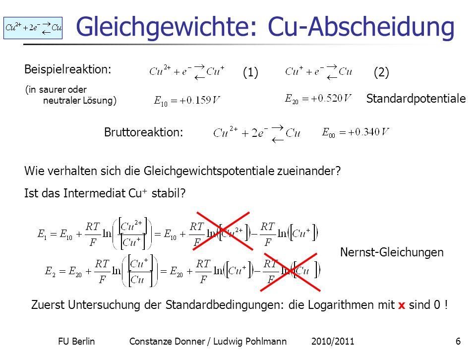 FU Berlin Constanze Donner / Ludwig Pohlmann 2010/20117 Gleichgewichte: Cu (1) (2) Wie verhalten sich die Gleichgewichtspotentiale zueinander.