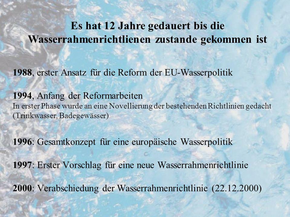 Instutionen und Verhandlungsprozess Wasserrahmenrichtlinie ist im Laufe eines langwierigen Verhandlungsprozesses zustande gekommen Unterschiedliche Auffassungen der Mitgliederstaaten (Umweltministerrat) -> Vermittlungsverfahren, u.a.