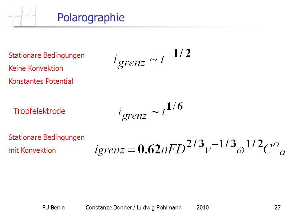 FU Berlin Constanze Donner / Ludwig Pohlmann 201027 Polarographie Stationäre Bedingungen Keine Konvektion Konstantes Potential Tropfelektrode Stationäre Bedingungen mit Konvektion