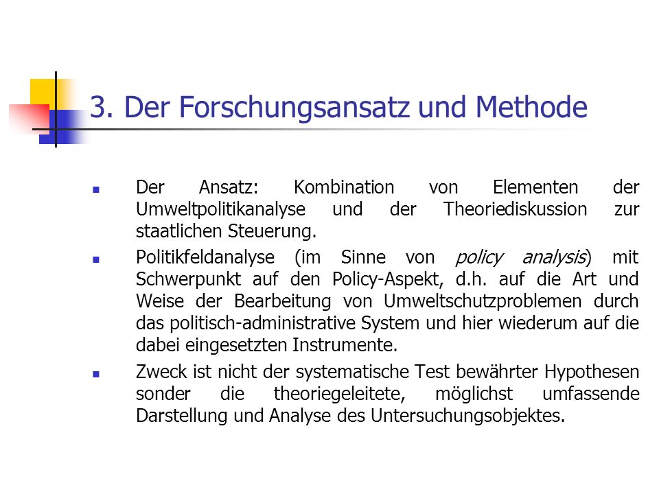 3. Der Forschungsansatz und Methode Der Ansatz: Kombination von Elementen der Umweltpolitikanalyse und der Theoriediskussion zur staatlichen Steuerung