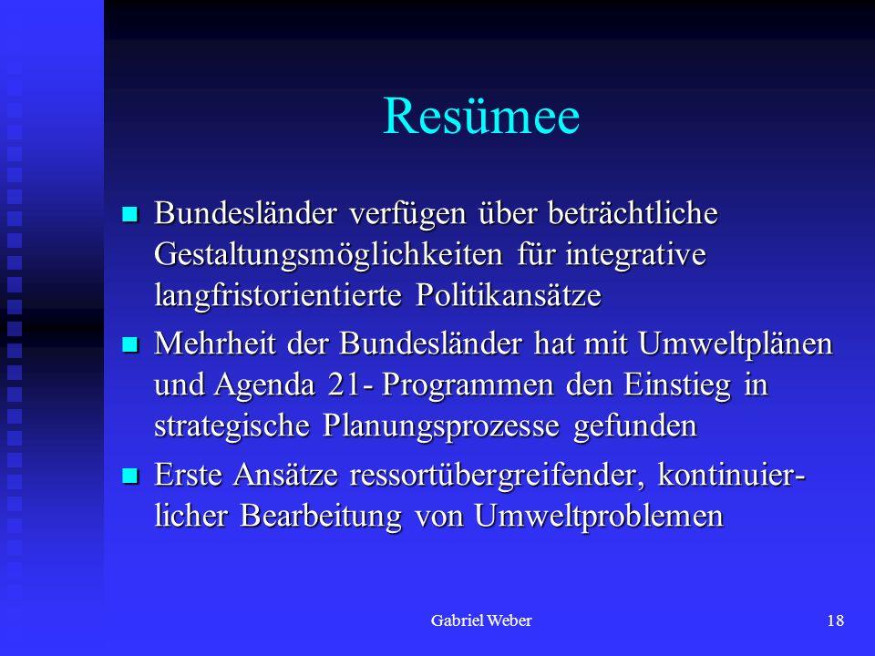 Gabriel Weber18 Resümee Bundesländer verfügen über beträchtliche Gestaltungsmöglichkeiten für integrative langfristorientierte Politikansätze Bundeslä