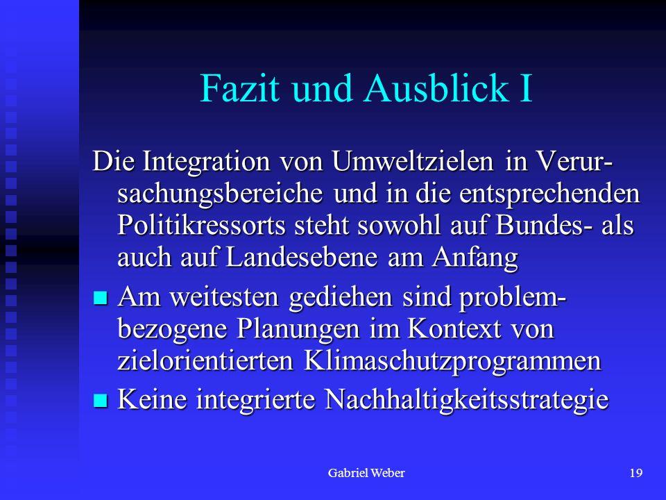 Gabriel Weber19 Fazit und Ausblick I Die Integration von Umweltzielen in Verur- sachungsbereiche und in die entsprechenden Politikressorts steht sowoh