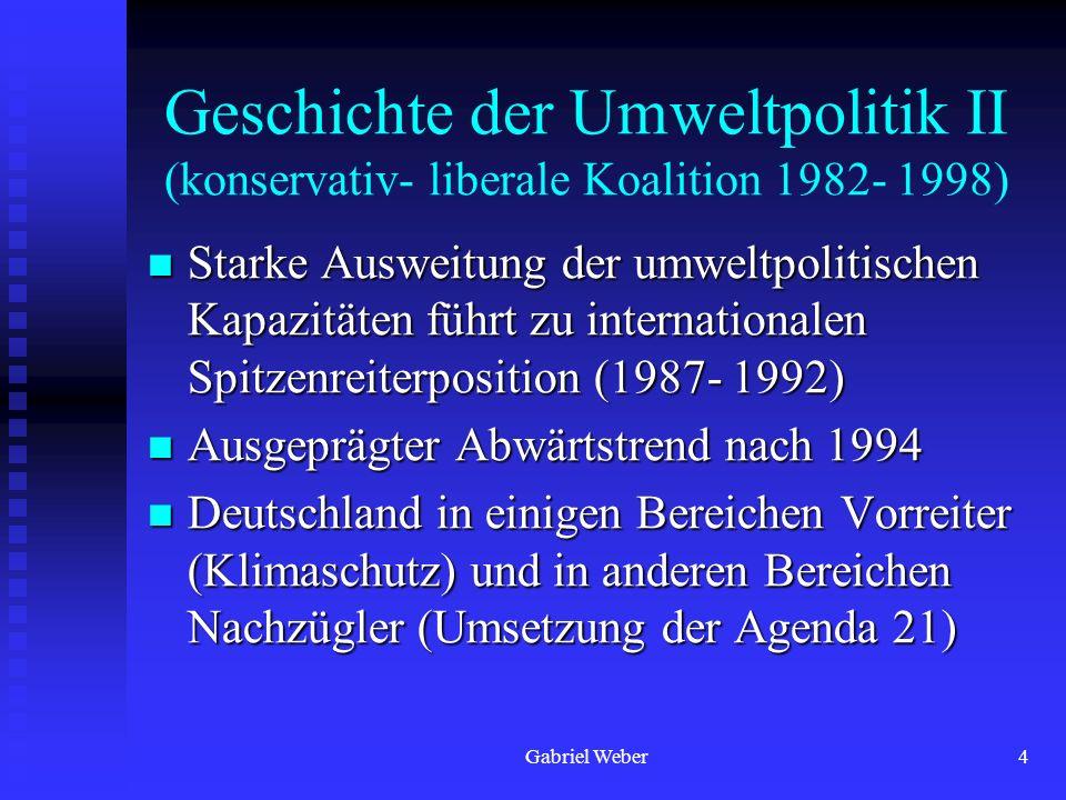 Gabriel Weber4 Geschichte der Umweltpolitik II (konservativ- liberale Koalition 1982- 1998) Starke Ausweitung der umweltpolitischen Kapazitäten führt