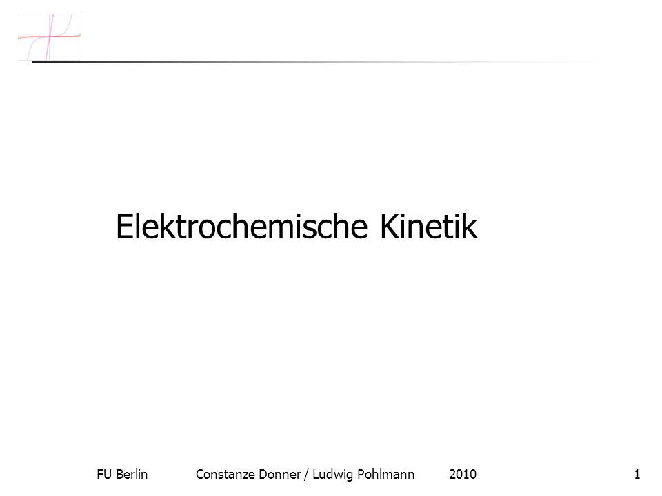FU Berlin Constanze Donner / Ludwig Pohlmann 20101 Elektrochemische Kinetik