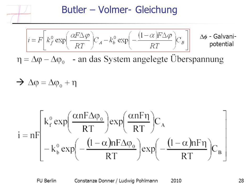 FU Berlin Constanze Donner / Ludwig Pohlmann 201028 Butler – Volmer- Gleichung - Galvani- potential