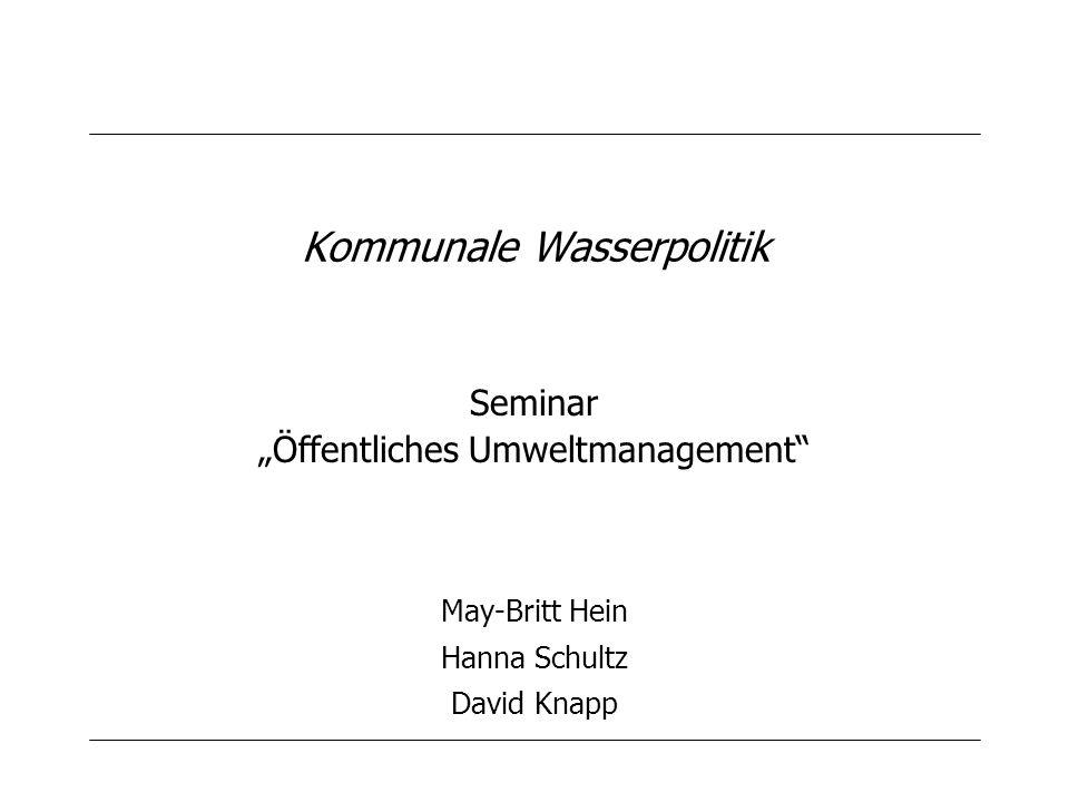Kommunale Wasserpolitik Seminar Öffentliches Umweltmanagement May-Britt Hein Hanna Schultz David Knapp