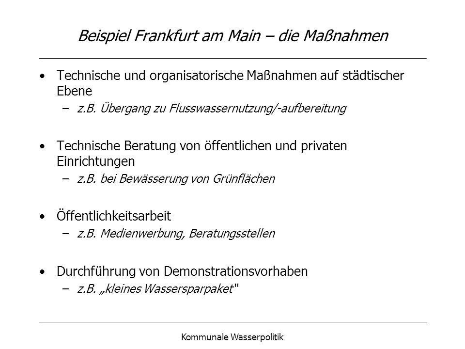 Kommunale Wasserpolitik Beispiel Frankfurt am Main – die Maßnahmen Technische und organisatorische Maßnahmen auf städtischer Ebene –z.B. Übergang zu F