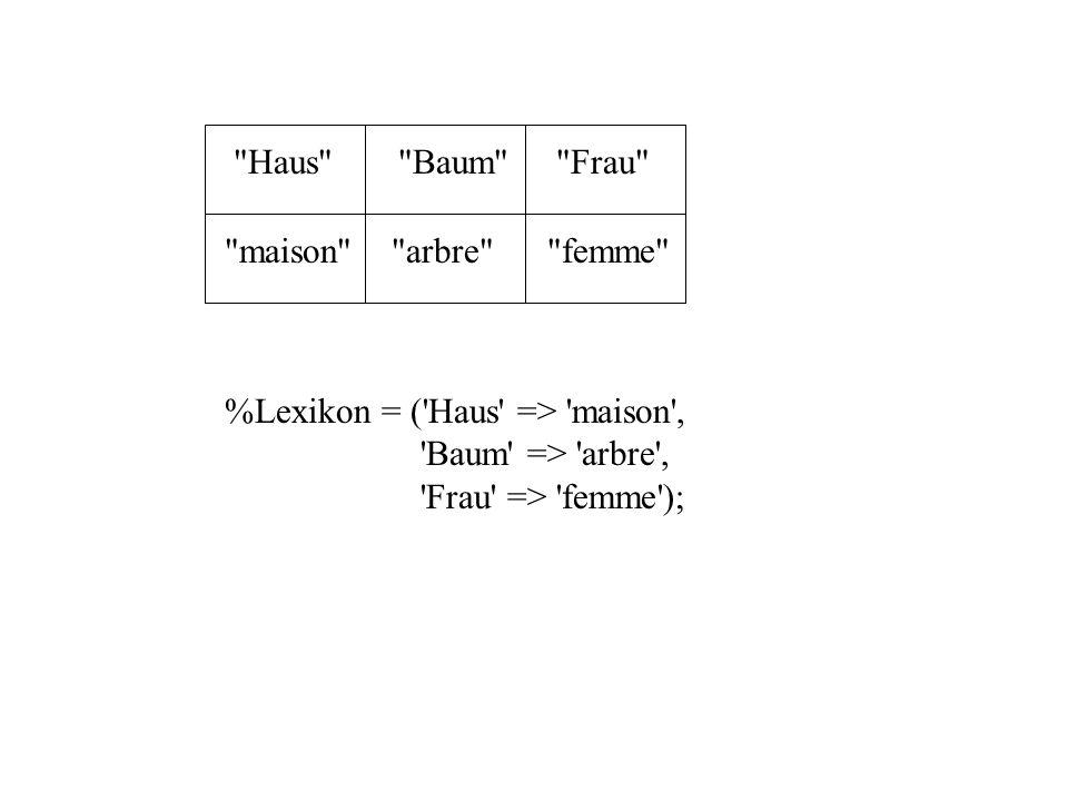 Haus Baum Frau maison arbre femme %Lexikon = ( Haus => maison , Baum => arbre , Frau => femme );