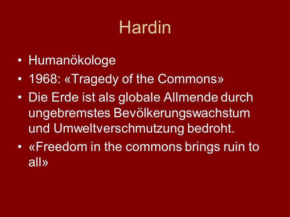 Hardin Humanökologe 1968: «Tragedy of the Commons» Die Erde ist als globale Allmende durch ungebremstes Bevölkerungswachstum und Umweltverschmutzung bedroht.