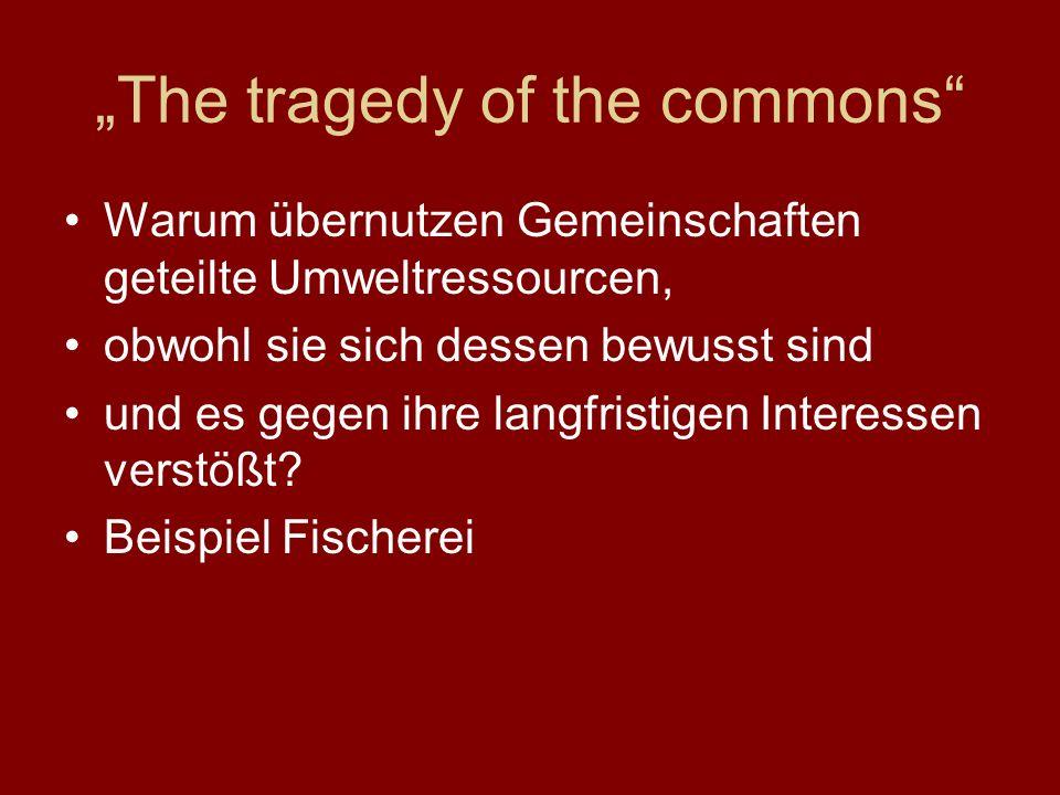 The tragedy of the commons Warum übernutzen Gemeinschaften geteilte Umweltressourcen, obwohl sie sich dessen bewusst sind und es gegen ihre langfristigen Interessen verstößt.