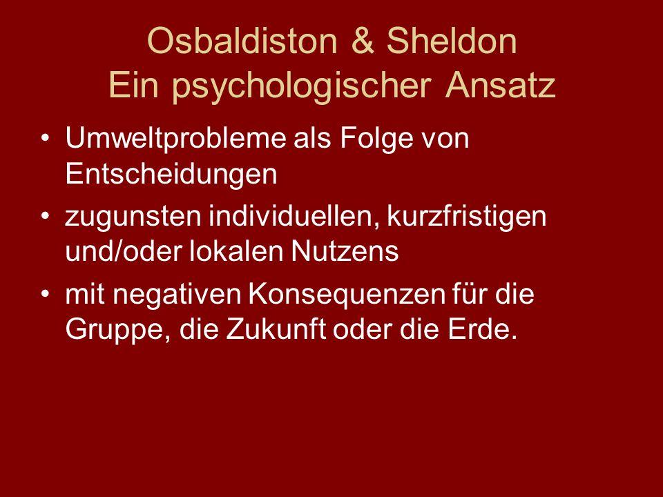 Osbaldiston & Sheldon Ein psychologischer Ansatz Umweltprobleme als Folge von Entscheidungen zugunsten individuellen, kurzfristigen und/oder lokalen Nutzens mit negativen Konsequenzen für die Gruppe, die Zukunft oder die Erde.