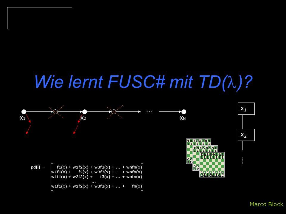 Wie lernt FUSC# mit TD( )? Marco Block... X1X1 X2X2 XNXN x1x1 x2x2 pd[i] =w1f1(x) + w2f2(x) + w3f3(x) +... + wnfn(x)... w1f1(x) + w2f2(x) + w3f3(x) +.