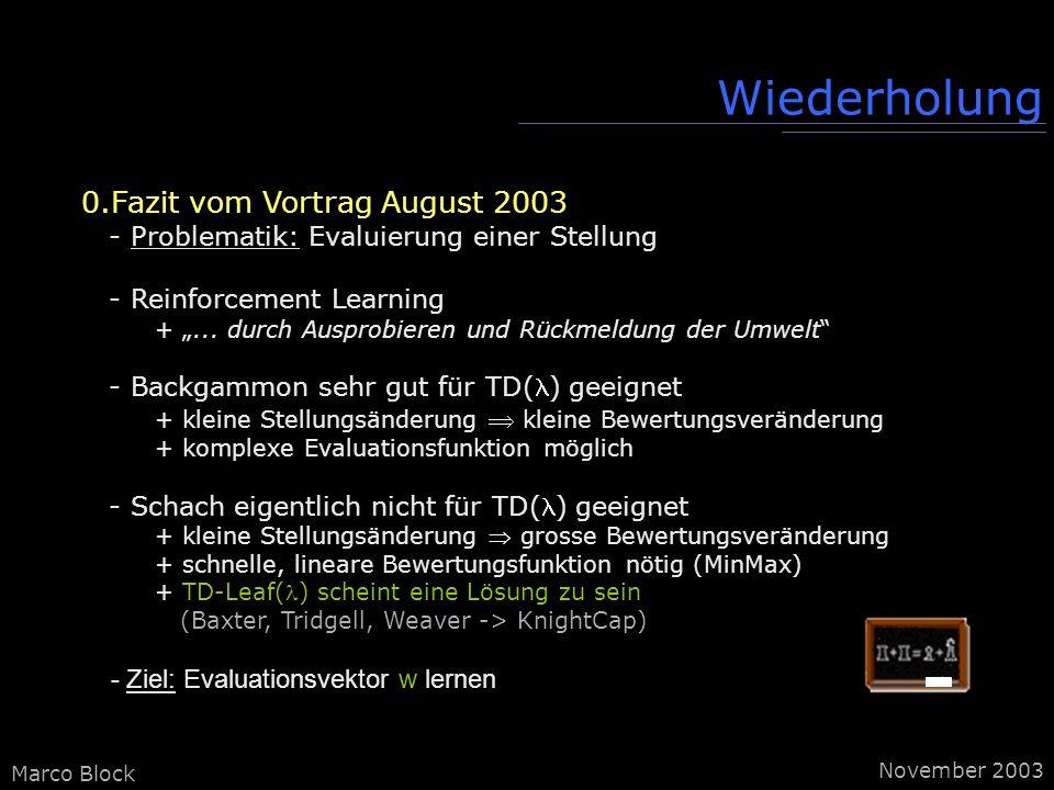 Marco Block Wiederholung 0.Fazit vom Vortrag August 2003 - Problematik: Evaluierung einer Stellung - Reinforcement Learning +...