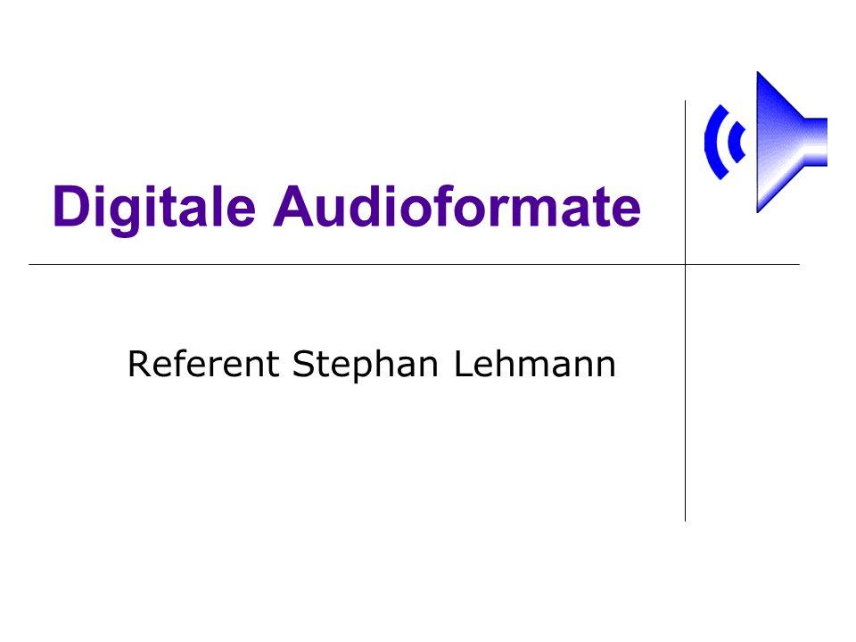 Digitale Audioformate Referent Stephan Lehmann
