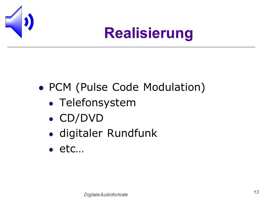 Digitale Audioformate 13 Realisierung PCM (Pulse Code Modulation) Telefonsystem CD/DVD digitaler Rundfunk etc…