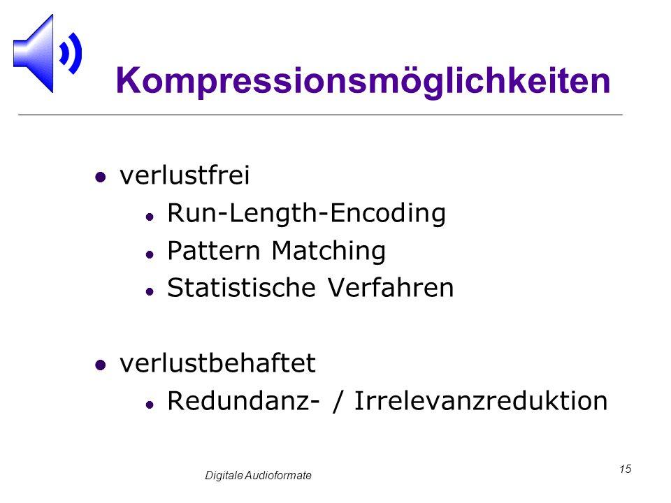 Digitale Audioformate 15 Kompressionsmöglichkeiten verlustfrei Run-Length-Encoding Pattern Matching Statistische Verfahren verlustbehaftet Redundanz-