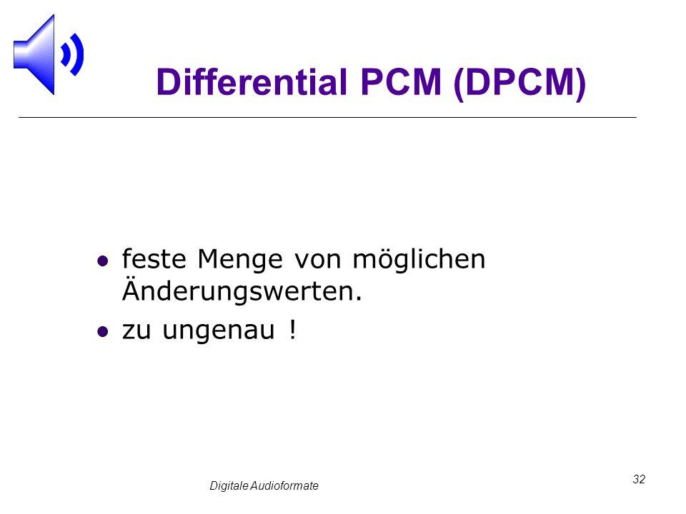 Digitale Audioformate 32 Differential PCM (DPCM) feste Menge von möglichen Änderungswerten. zu ungenau !