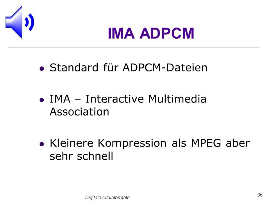 Digitale Audioformate 36 IMA ADPCM Standard für ADPCM-Dateien IMA – Interactive Multimedia Association Kleinere Kompression als MPEG aber sehr schnell