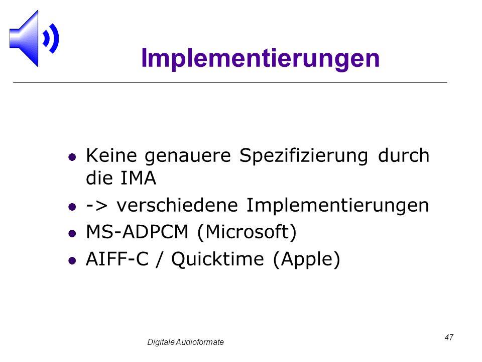 Digitale Audioformate 47 Implementierungen Keine genauere Spezifizierung durch die IMA -> verschiedene Implementierungen MS-ADPCM (Microsoft) AIFF-C /