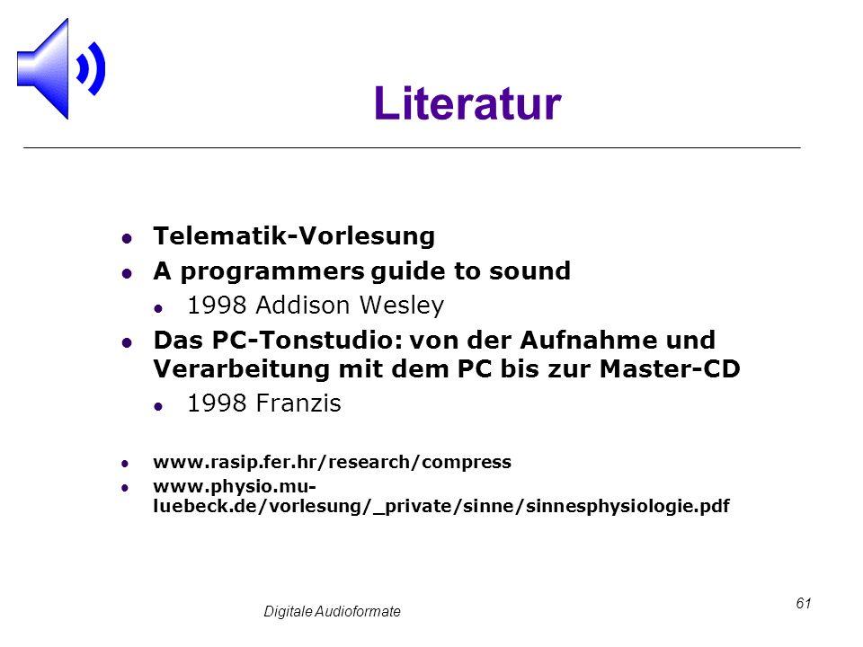 Digitale Audioformate 61 Literatur Telematik-Vorlesung A programmers guide to sound 1998 Addison Wesley Das PC-Tonstudio: von der Aufnahme und Verarbe