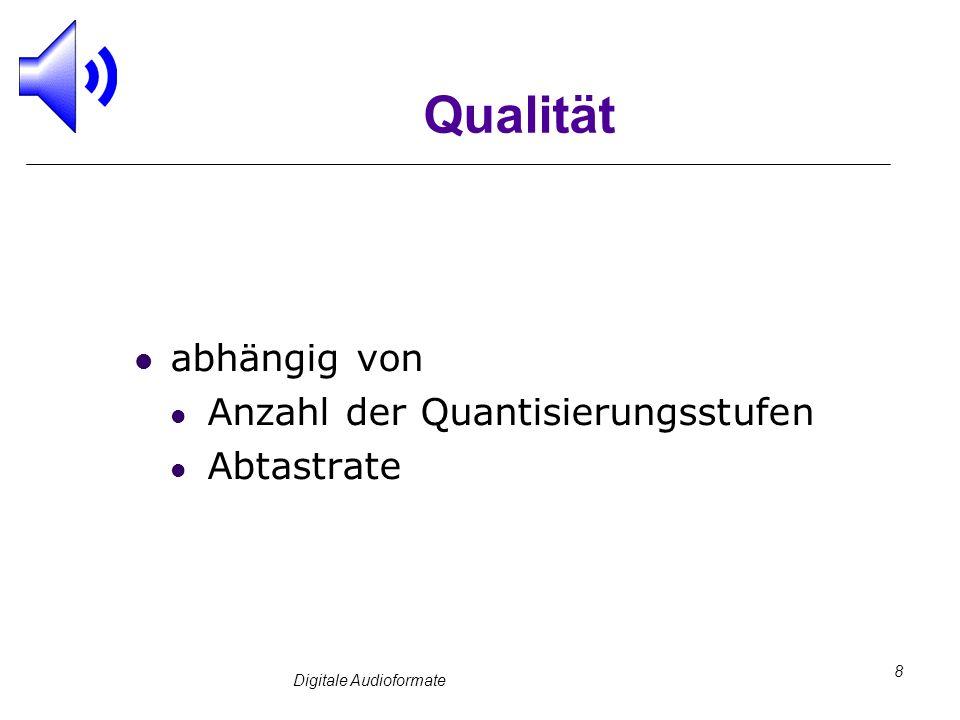Digitale Audioformate 8 Qualität abhängig von Anzahl der Quantisierungsstufen Abtastrate