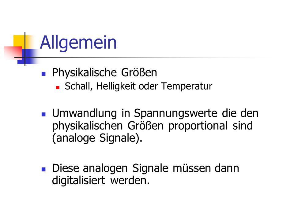 Allgemein Physikalische Größen Schall, Helligkeit oder Temperatur Umwandlung in Spannungswerte die den physikalischen Größen proportional sind (analog