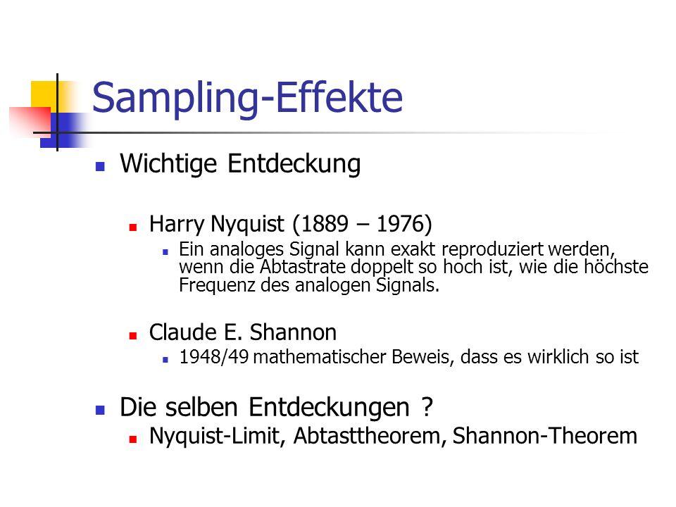 Sampling-Effekte Wichtige Entdeckung Harry Nyquist (1889 – 1976) Ein analoges Signal kann exakt reproduziert werden, wenn die Abtastrate doppelt so ho