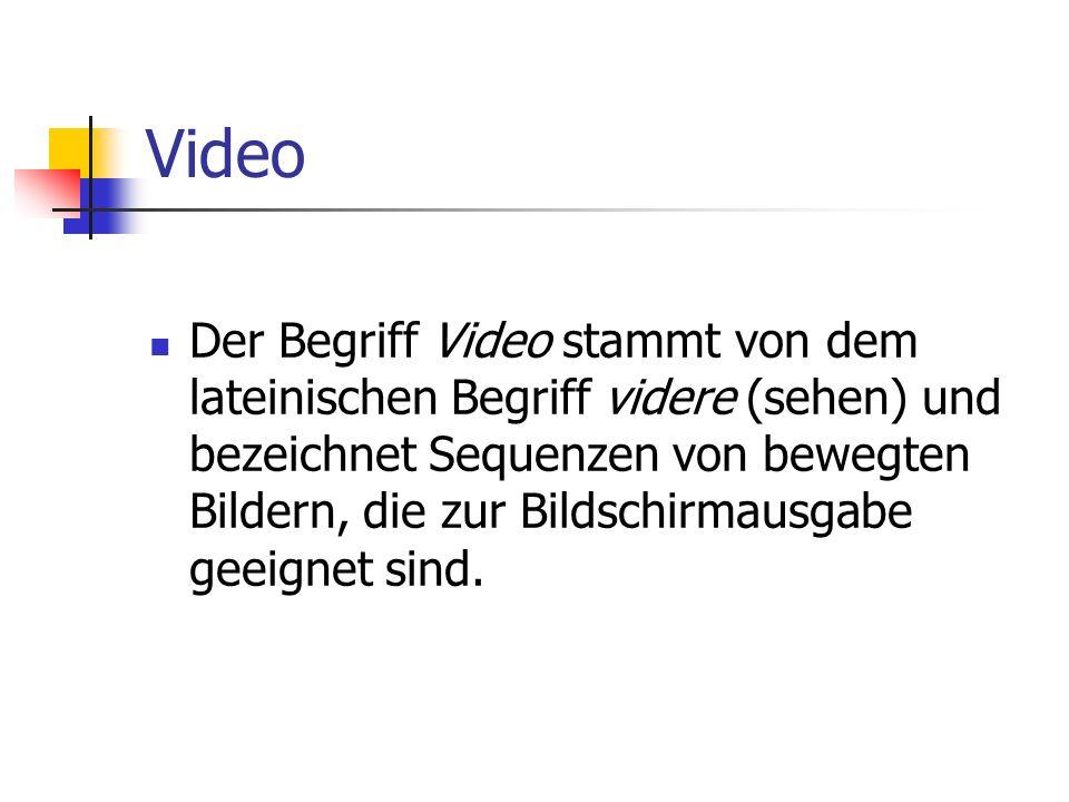 Video Der Begriff Video stammt von dem lateinischen Begriff videre (sehen) und bezeichnet Sequenzen von bewegten Bildern, die zur Bildschirmausgabe ge
