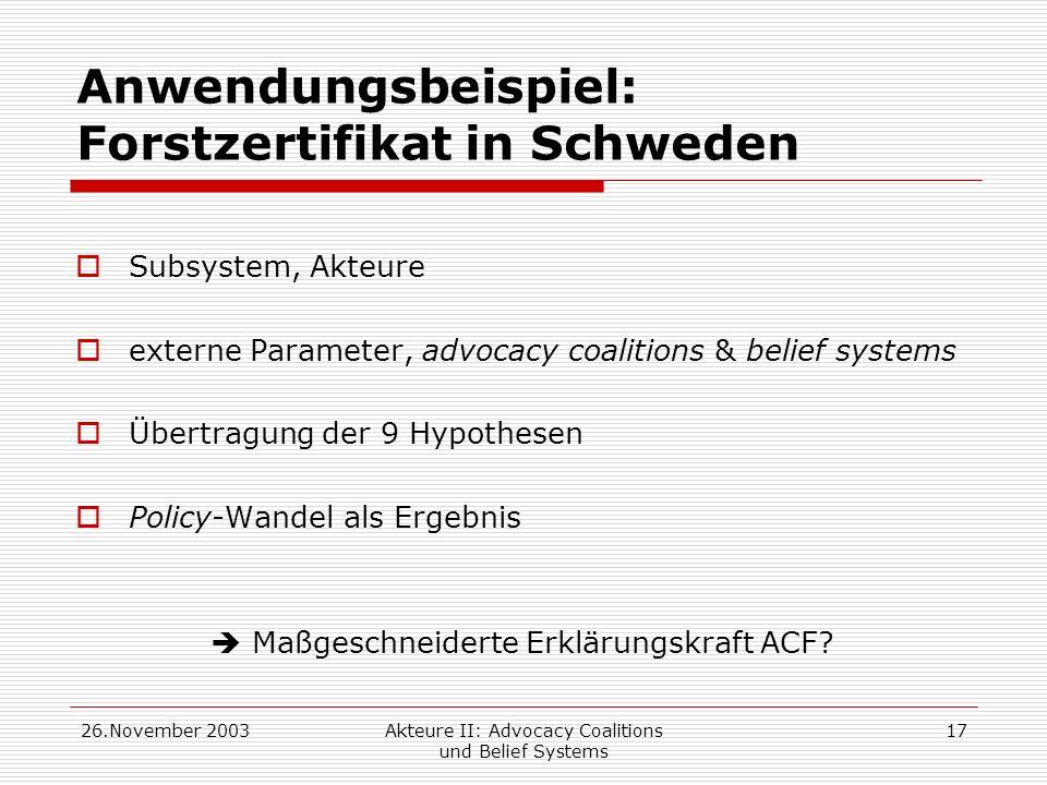 26.November 2003Akteure II: Advocacy Coalitions und Belief Systems 17 Anwendungsbeispiel: Forstzertifikat in Schweden Subsystem, Akteure externe Param
